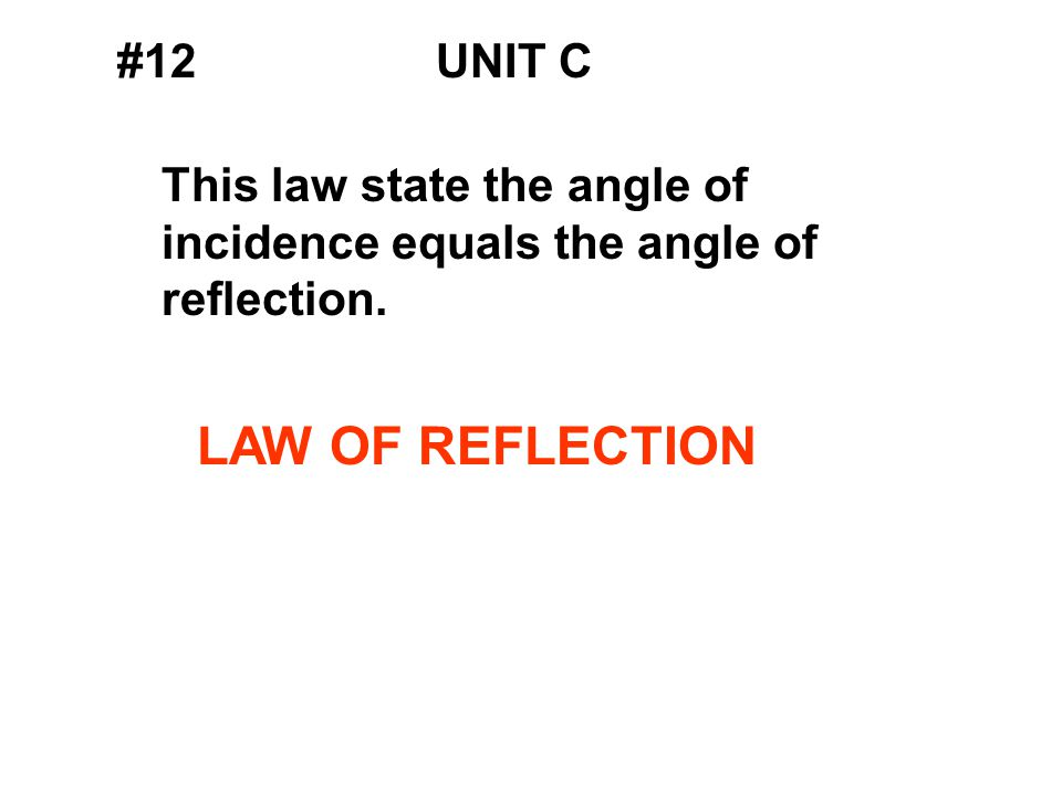 #12UNIT C This law state the angle of incidence equals the angle of reflection. LAW OF REFLECTION