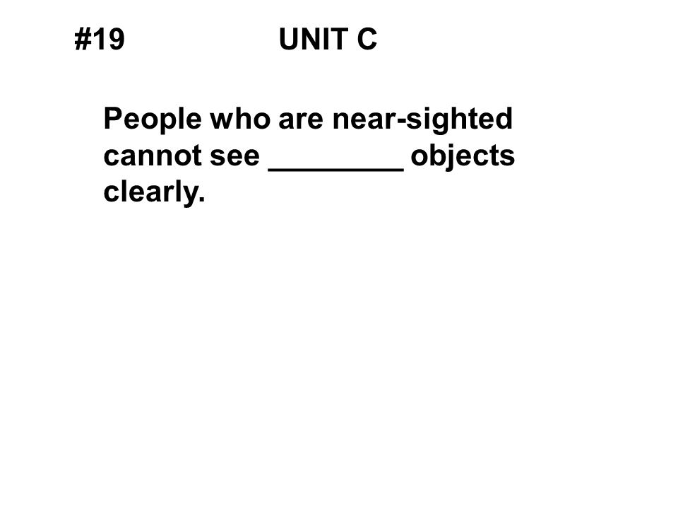 #19UNIT C People who are near-sighted cannot see ________ objects clearly.