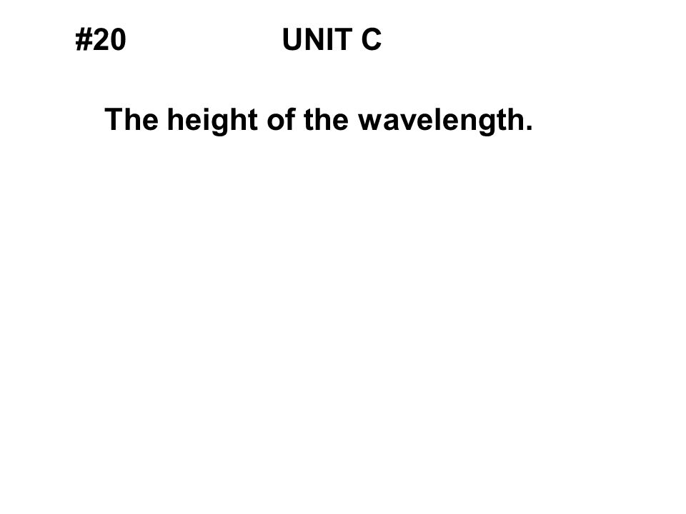 #20UNIT C The height of the wavelength.