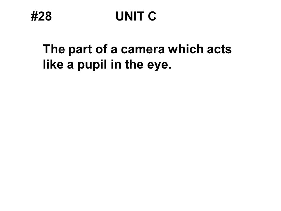 #28UNIT C The part of a camera which acts like a pupil in the eye.