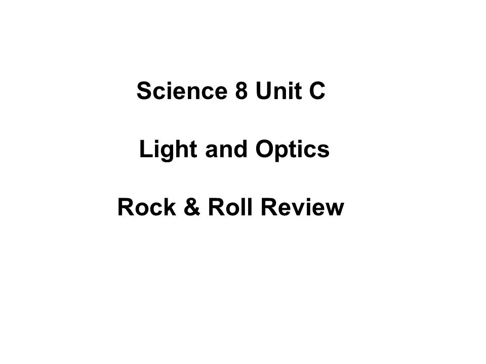 Science 8 Unit C Light and Optics Rock & Roll Review