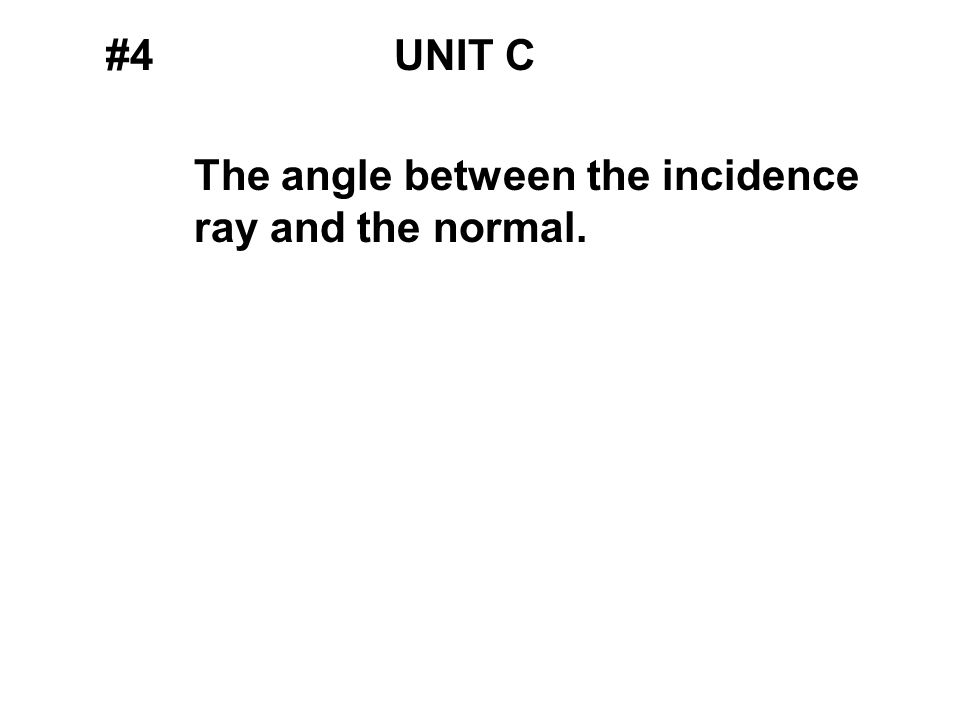 #4UNIT C The angle between the incidence ray and the normal.