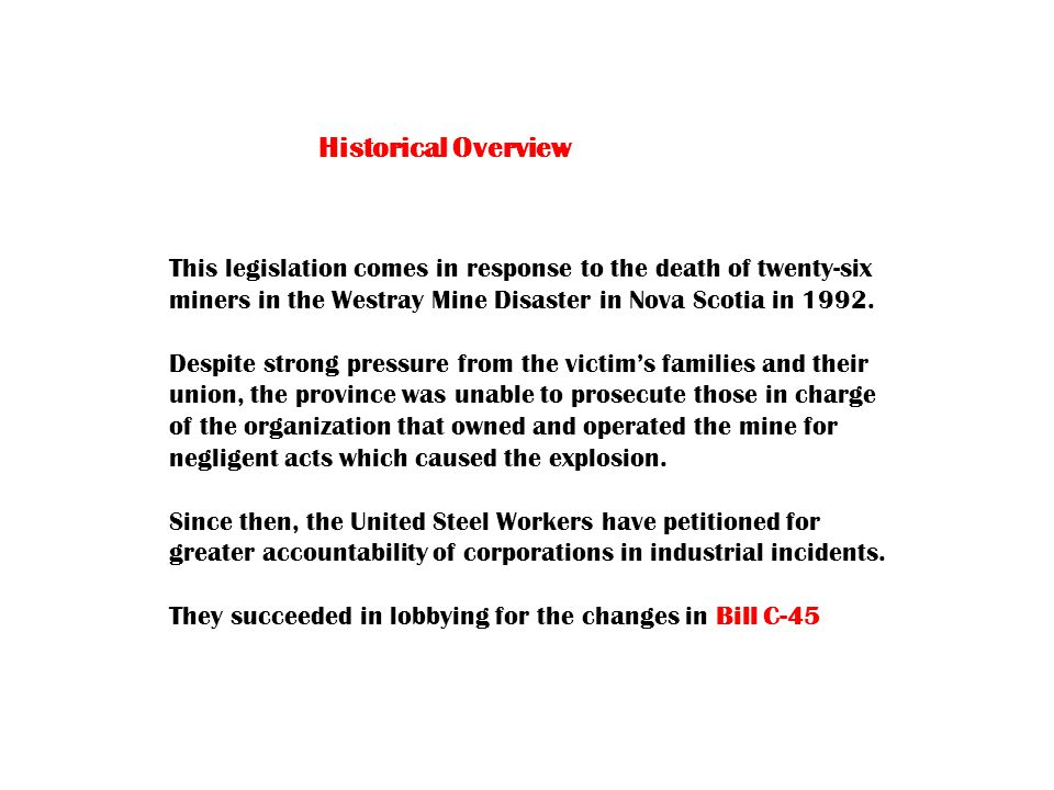 Historical Overview This legislation comes in response to the death of twenty-six miners in the Westray Mine Disaster in Nova Scotia in 1992.