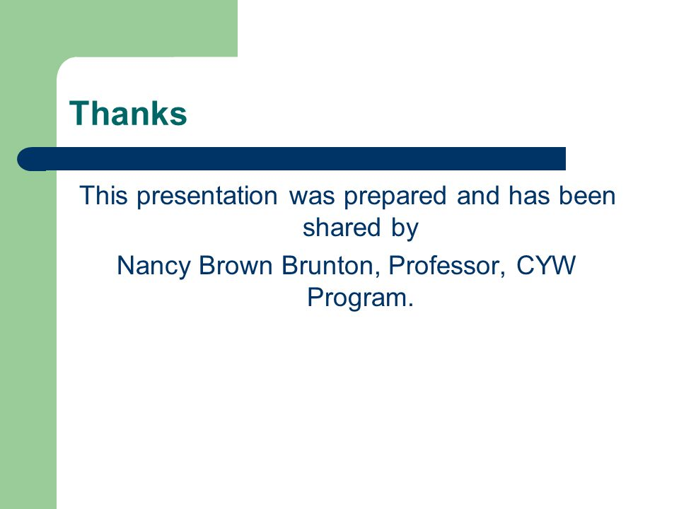 Thanks This presentation was prepared and has been shared by Nancy Brown Brunton, Professor, CYW Program.