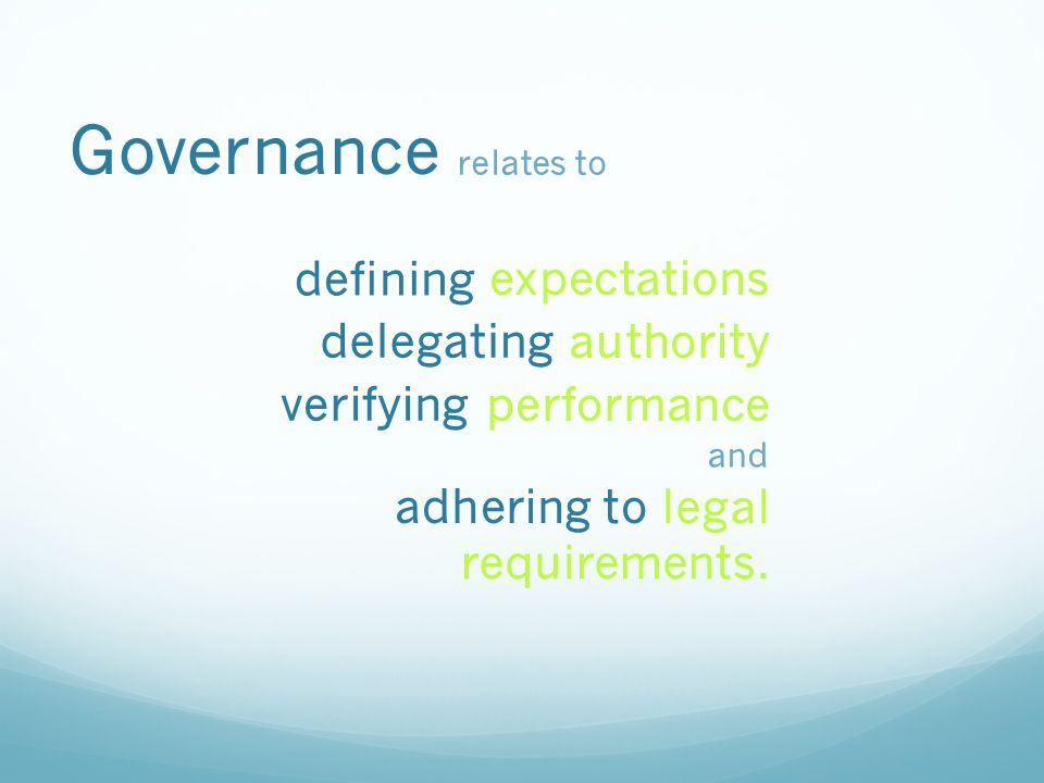 expectations authority Governance relates to performance legal requirements.