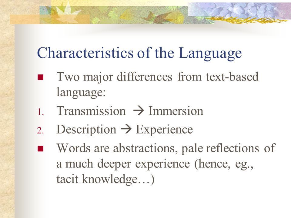 Characteristics of the Language Two major differences from text-based language: 1.