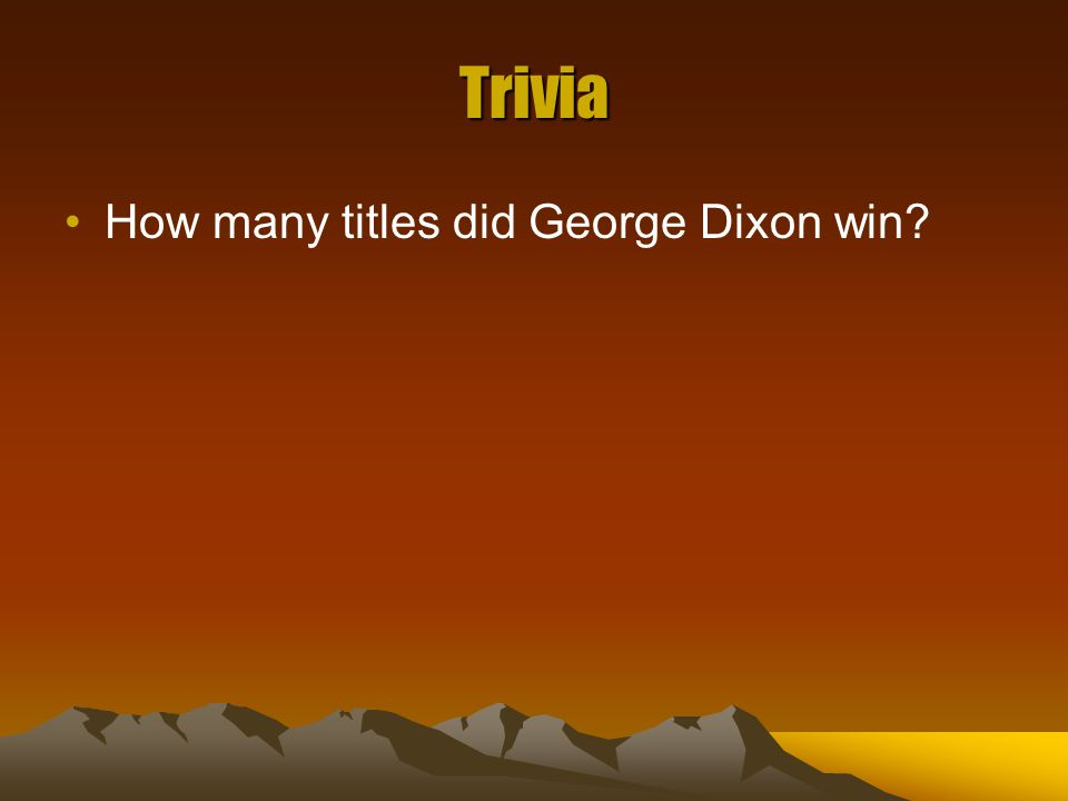 Trivia How many titles did George Dixon win