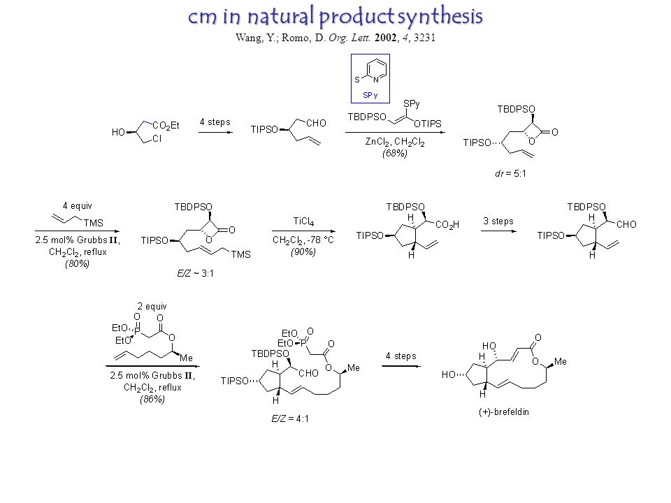 cm in natural product synthesis Wang, Y.; Romo, D. Org. Lett. 2002, 4, 3231