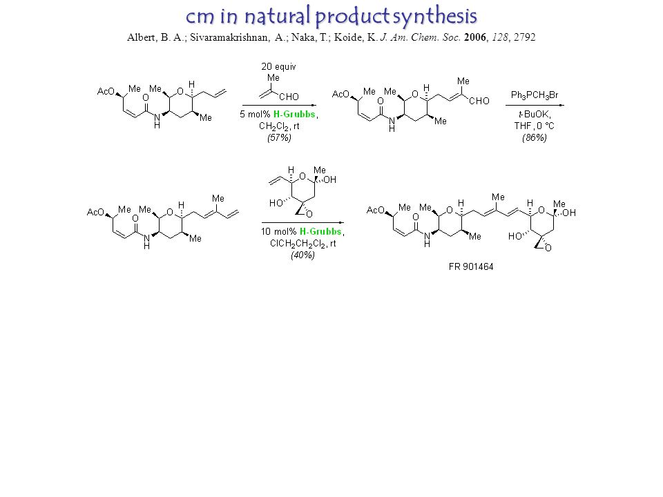 cm in natural product synthesis Albert, B. A.; Sivaramakrishnan, A.; Naka, T.; Koide, K.