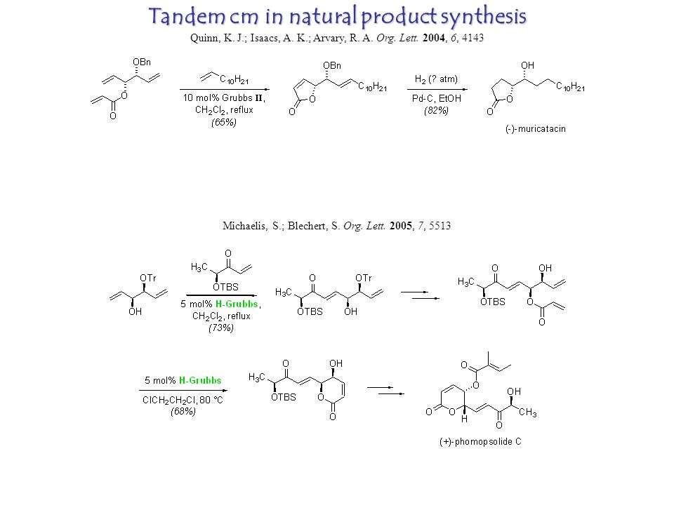 Tandem cm in natural product synthesis Quinn, K. J.; Isaacs, A.