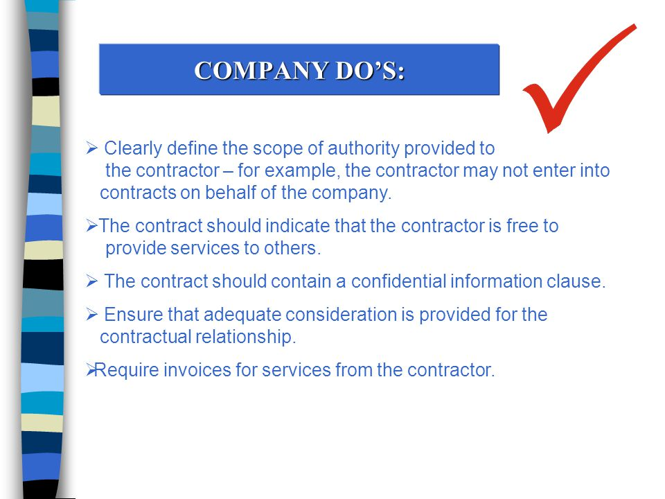 COMPANY DO'S:  Clearly define the scope of authority provided to the contractor – for example, the contractor may not enter into contracts on behalf of the company.