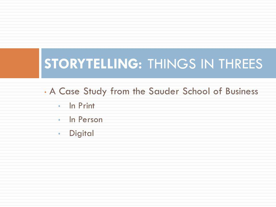 A Case Study from the Sauder School of Business In Print In Person Digital STORYTELLING: THINGS IN THREES