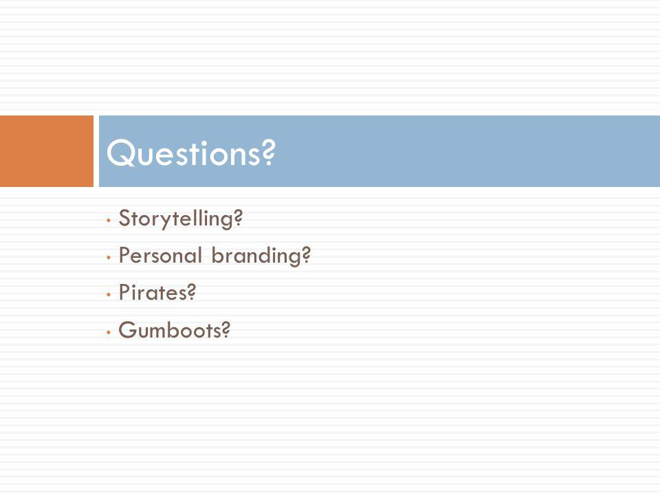 Storytelling Personal branding Pirates Gumboots Questions