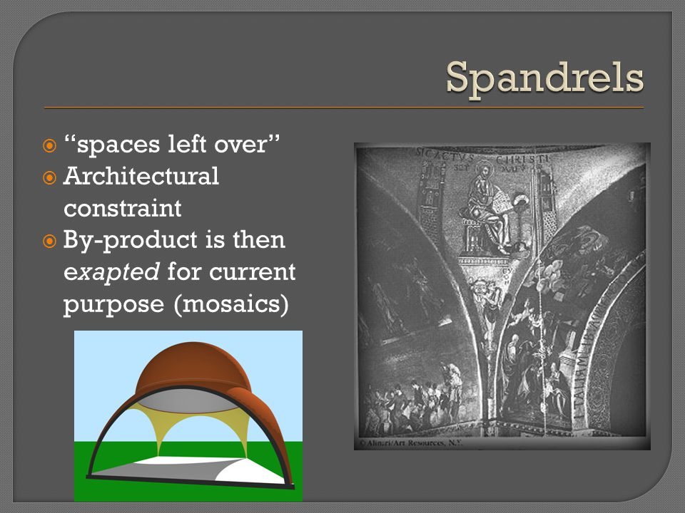  spaces left over  Architectural constraint  By-product is then exapted for current purpose (mosaics)