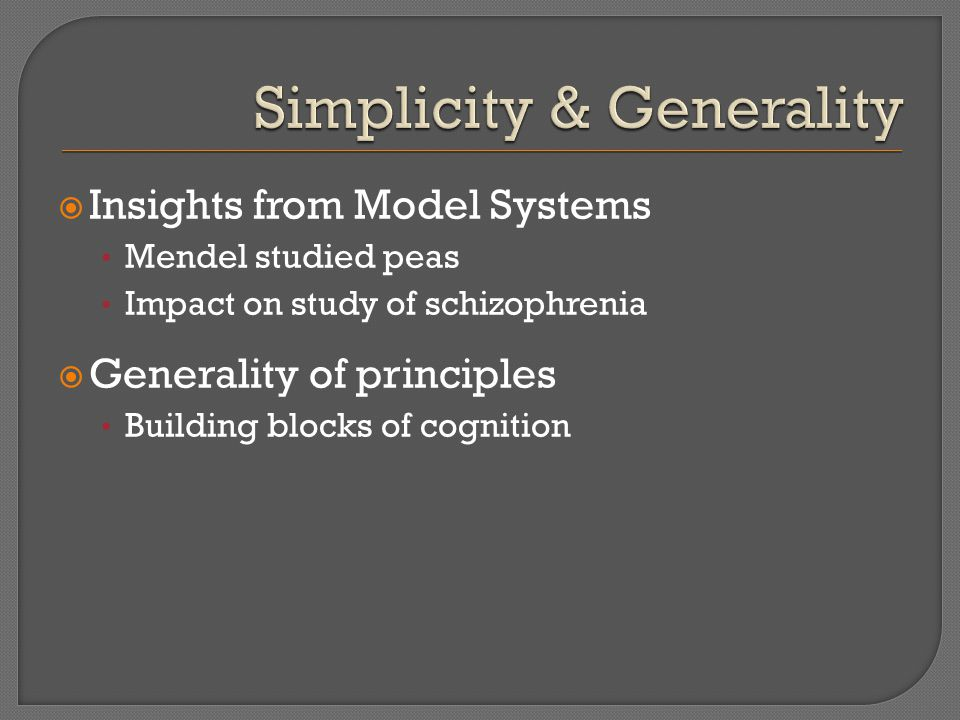  Insights from Model Systems Mendel studied peas Impact on study of schizophrenia  Generality of principles Building blocks of cognition