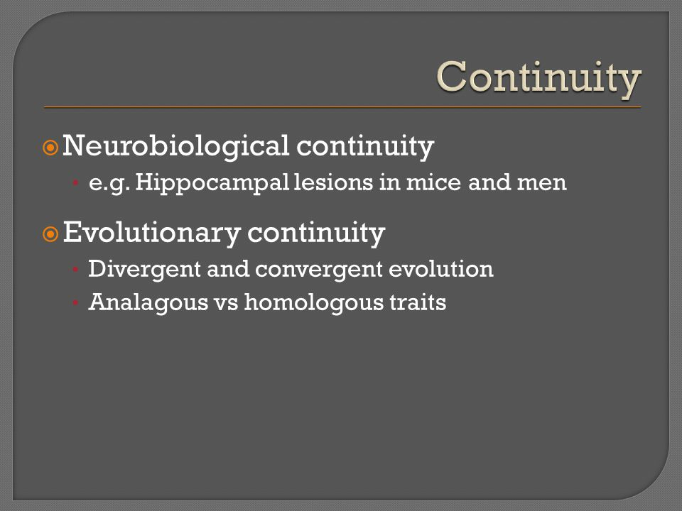  Neurobiological continuity e.g.