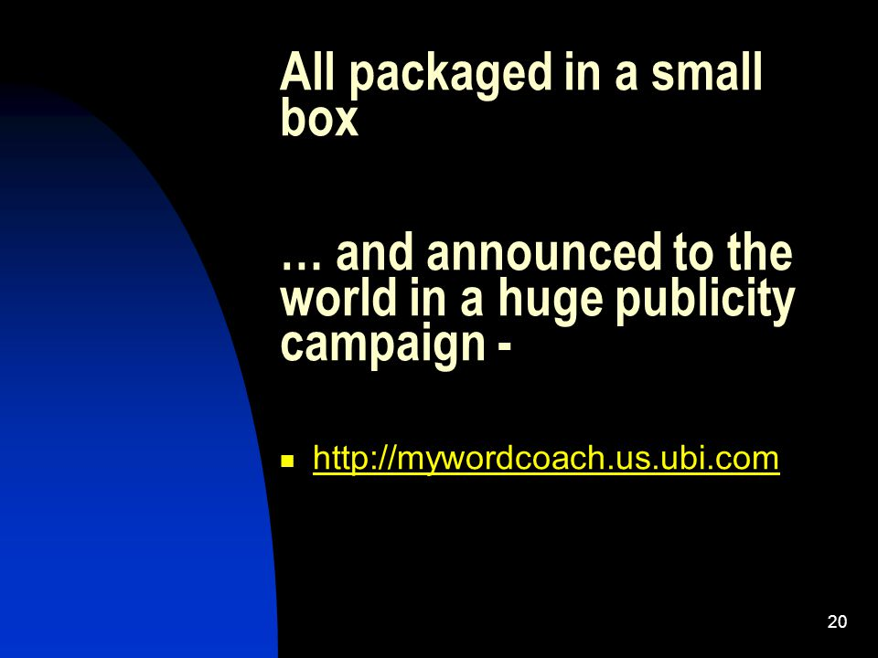 20 All packaged in a small box … and announced to the world in a huge publicity campaign - http://mywordcoach.us.ubi.com