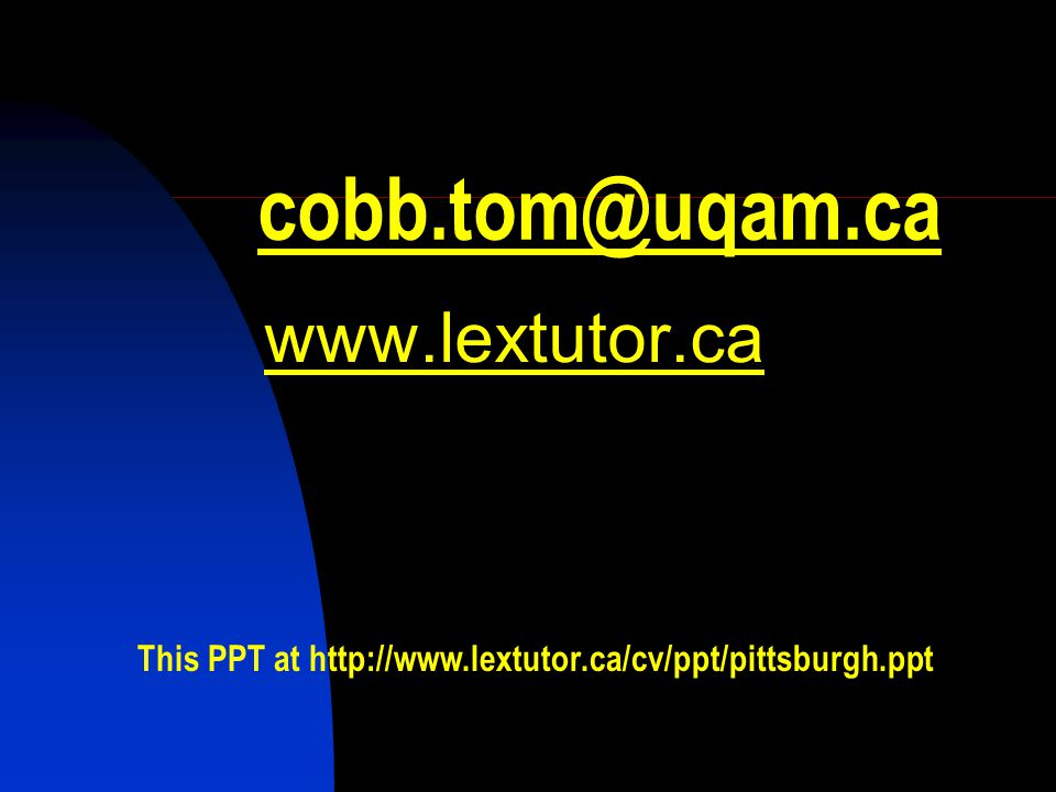 cobb.tom@uqam.ca www.lextutor.ca This PPT at http://www.lextutor.ca/cv/ppt/pittsburgh.ppt