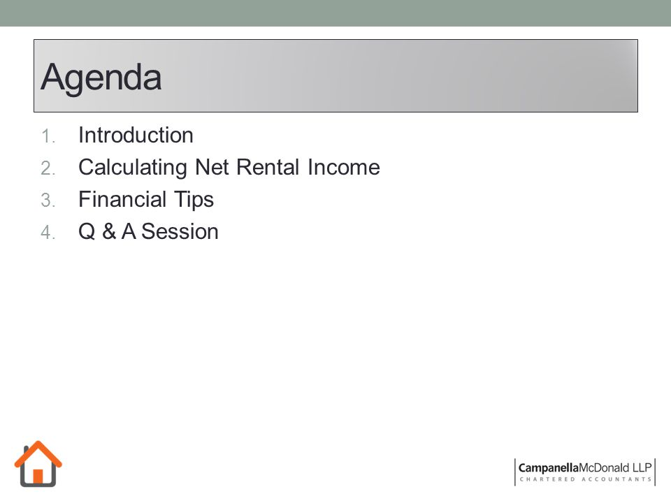 Agenda 1. Introduction 2. Calculating Net Rental Income 3. Financial Tips 4. Q & A Session