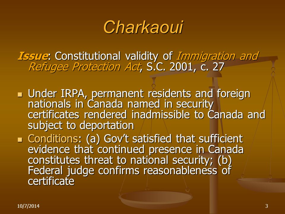 3 Charkaoui Issue: Constitutional validity of Immigration and Refugee Protection Act, S.C.