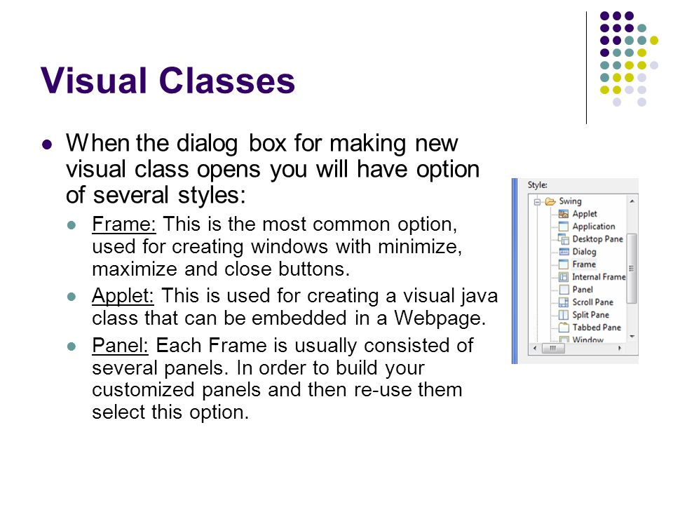 Visual Classes When the dialog box for making new visual class opens you will have option of several styles: Frame: This is the most common option, used for creating windows with minimize, maximize and close buttons.
