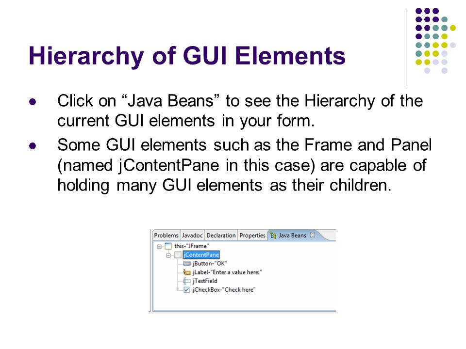 Hierarchy of GUI Elements Click on Java Beans to see the Hierarchy of the current GUI elements in your form.