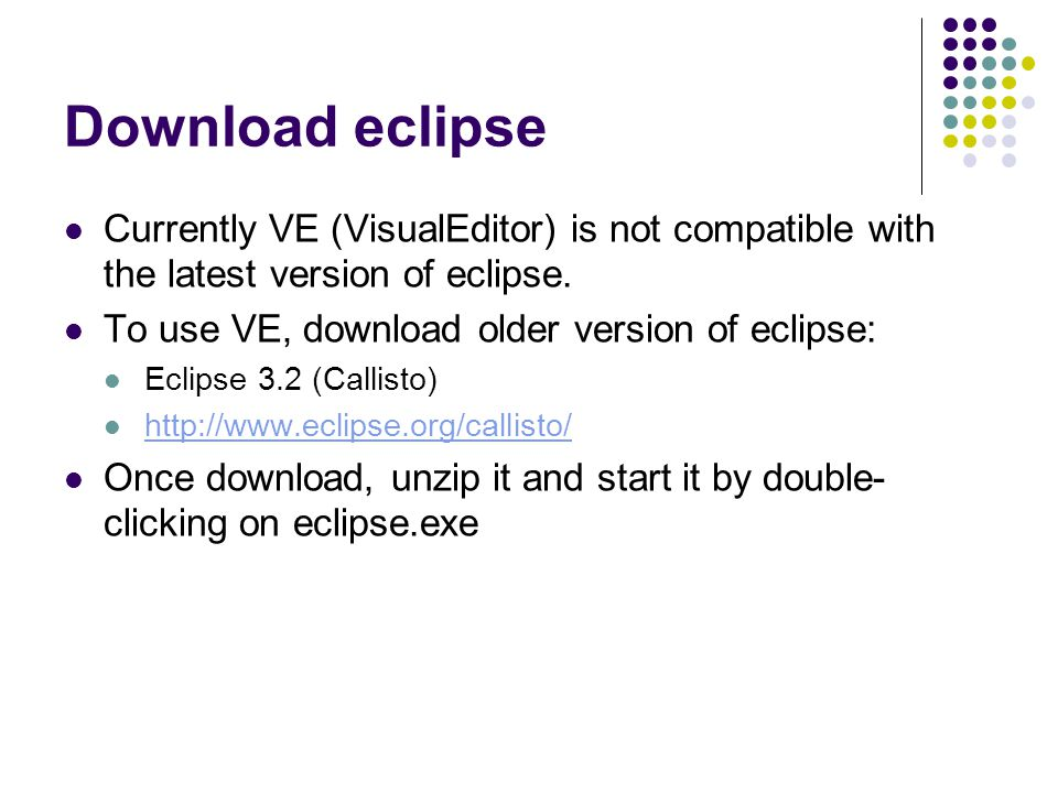 Download eclipse Currently VE (VisualEditor) is not compatible with the latest version of eclipse.