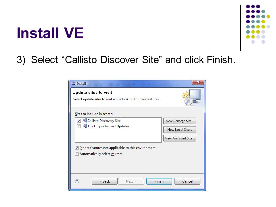 Install VE 3) Select Callisto Discover Site and click Finish.