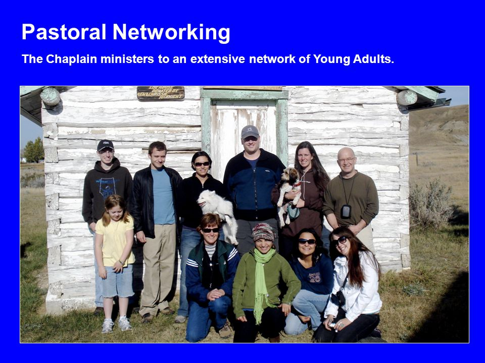 Pastoral Networking The Chaplain ministers to an extensive network of Young Adults.
