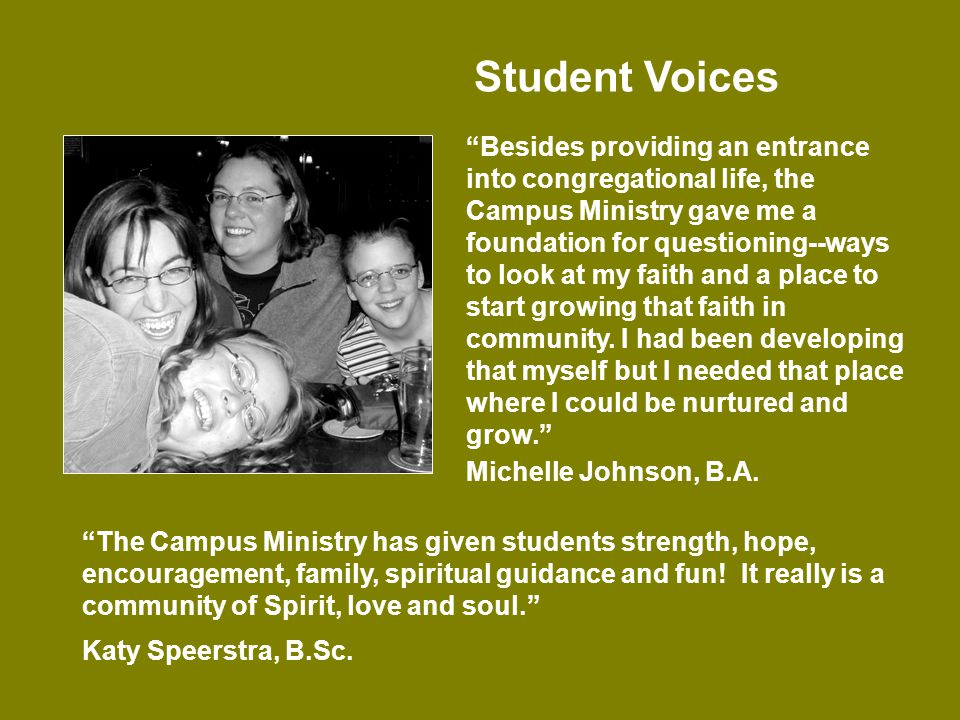 Besides providing an entrance into congregational life, the Campus Ministry gave me a foundation for questioning--ways to look at my faith and a place to start growing that faith in community.