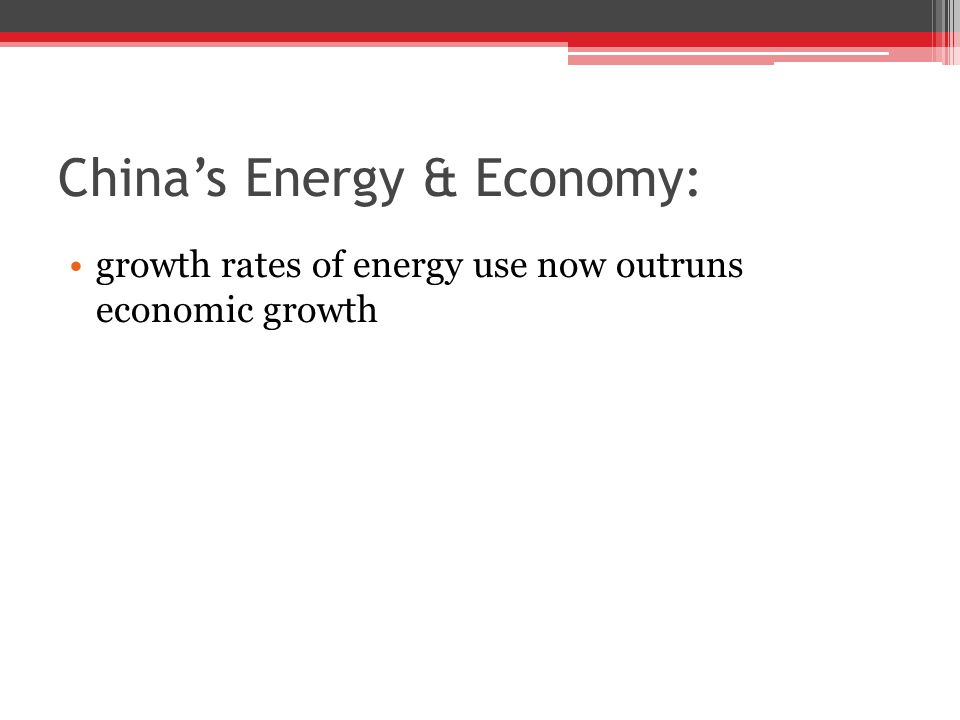 China's Energy & Economy: growth rates of energy use now outruns economic growth