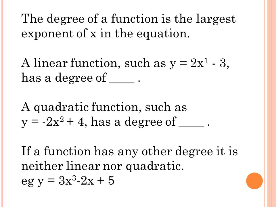 The degree of a function is the largest exponent of x in the equation.