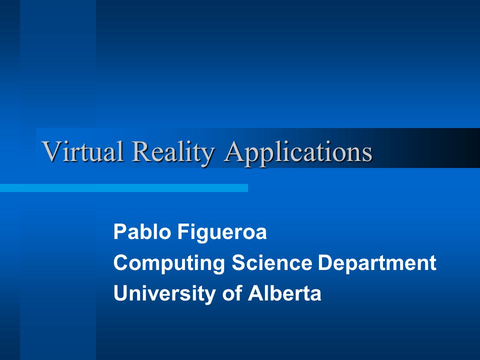 Virtual Reality Applications Pablo Figueroa Computing Science Department University of Alberta