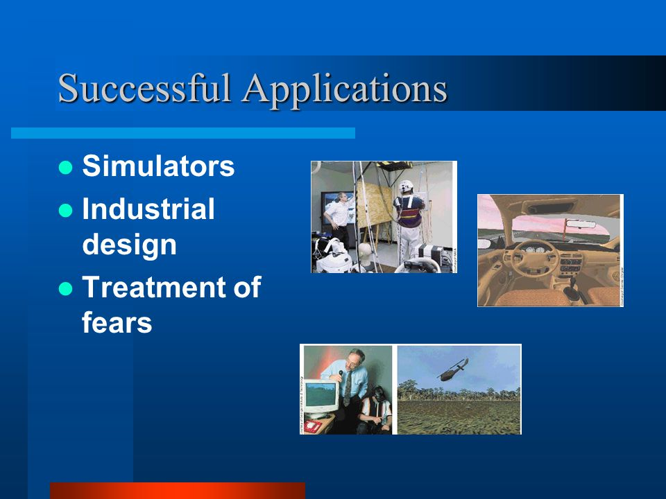 Successful Applications Simulators Industrial design Treatment of fears