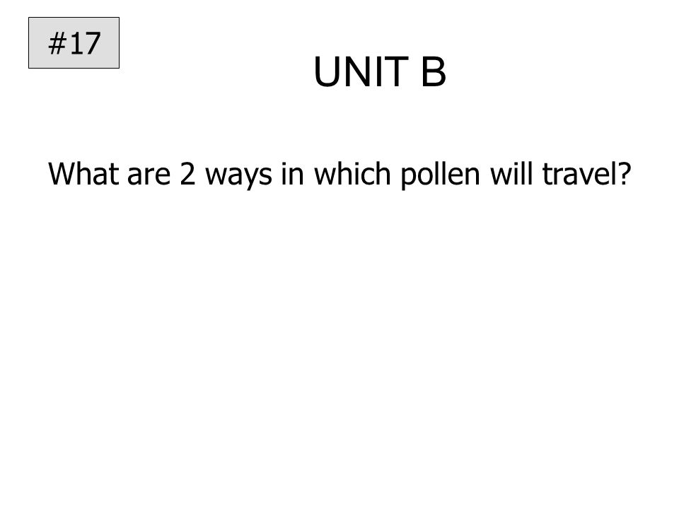 UNIT B What are 2 ways in which pollen will travel #17