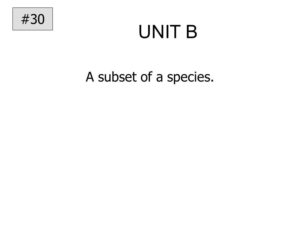 UNIT B A subset of a species. #30