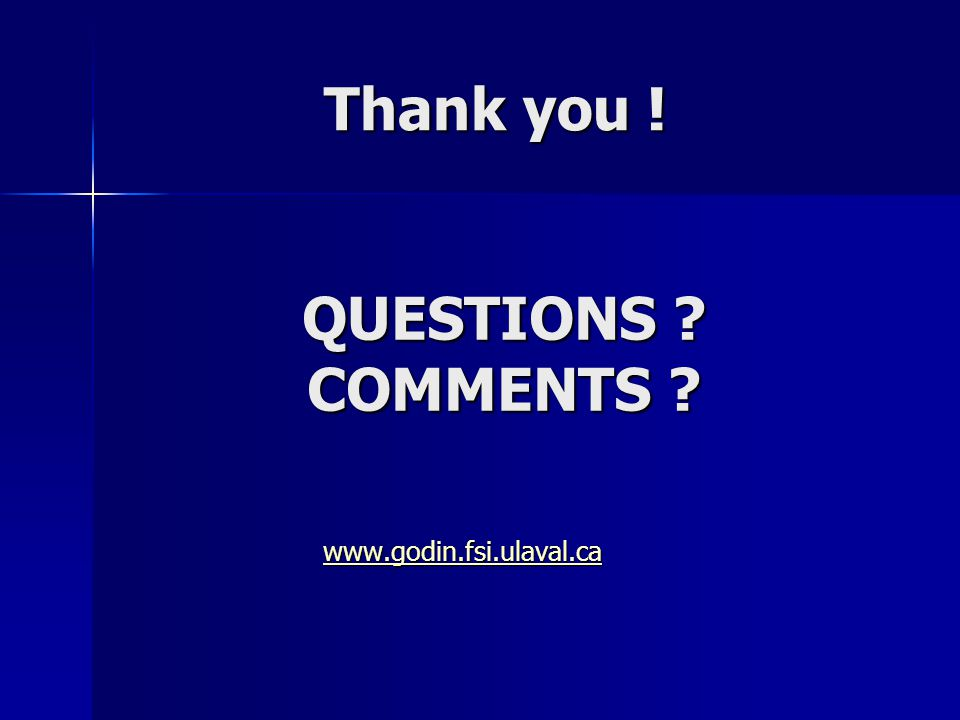 QUESTIONS COMMENTS www.godin.fsi.ulaval.ca Thank you !