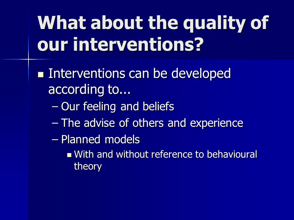 What about the quality of our interventions. Interventions can be developed according to...