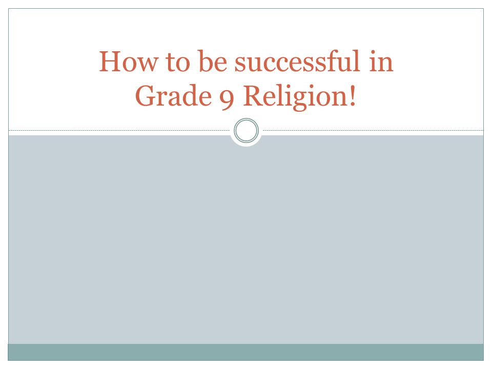 How to be successful in Grade 9 Religion!