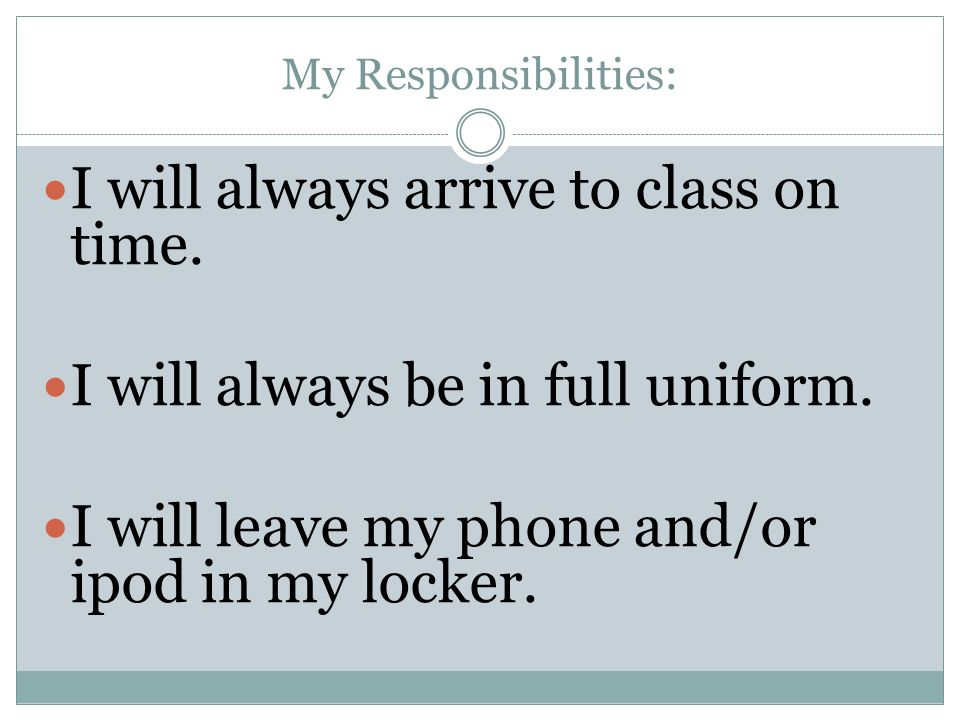 My Responsibilities: I will always arrive to class on time.