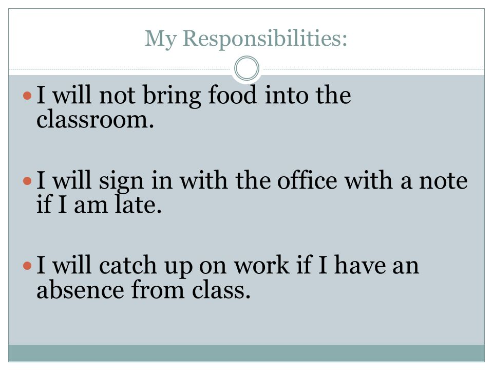 My Responsibilities: I will not bring food into the classroom.