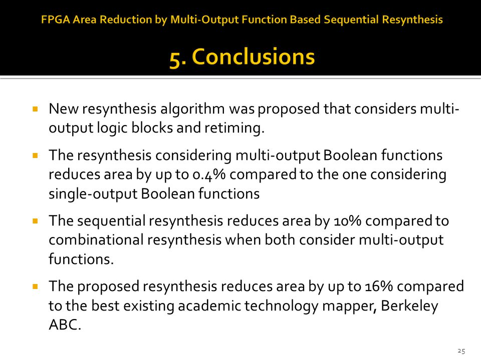 25  New resynthesis algorithm was proposed that considers multi- output logic blocks and retiming.