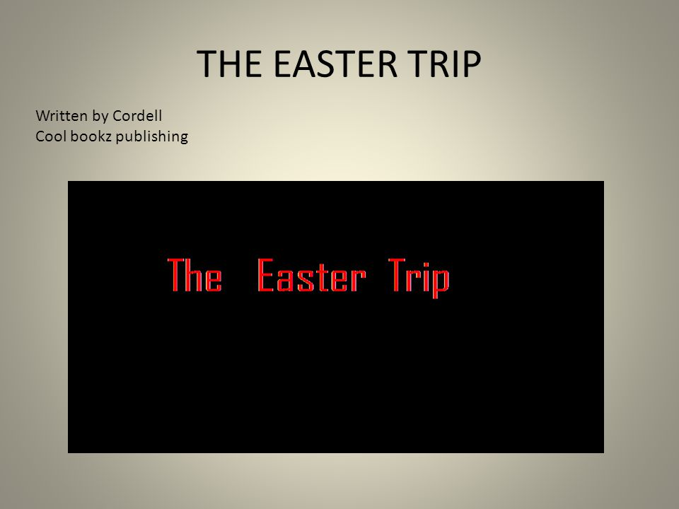 THE EASTER TRIP Written by Cordell Cool bookz publishing