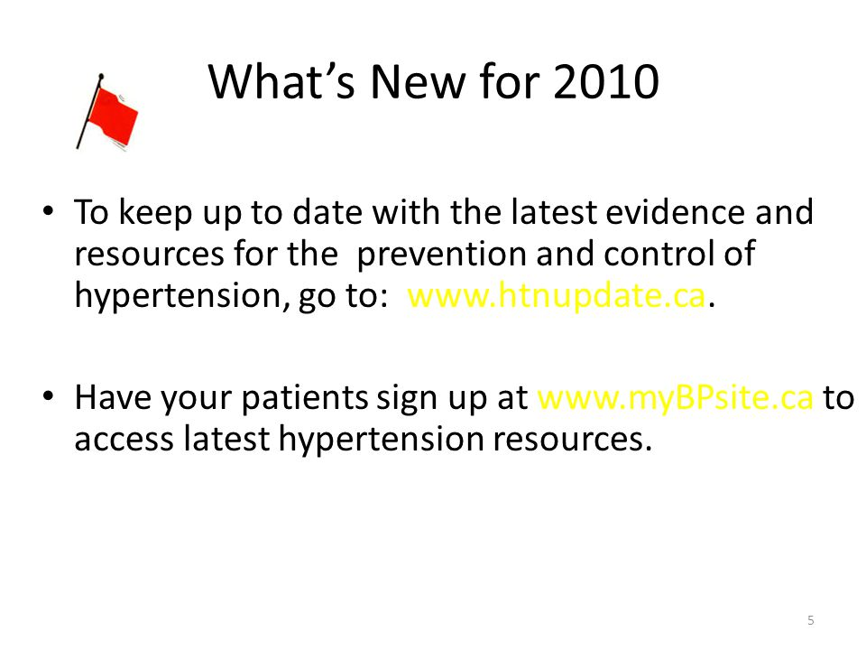 5 What's New for 2010 To keep up to date with the latest evidence and resources for the prevention and control of hypertension, go to: www.htnupdate.ca.