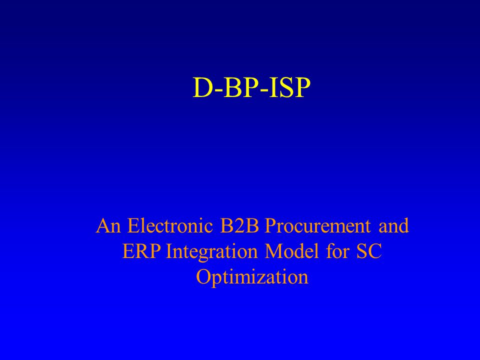 D-BP-ISP An Electronic B2B Procurement and ERP Integration Model for SC Optimization