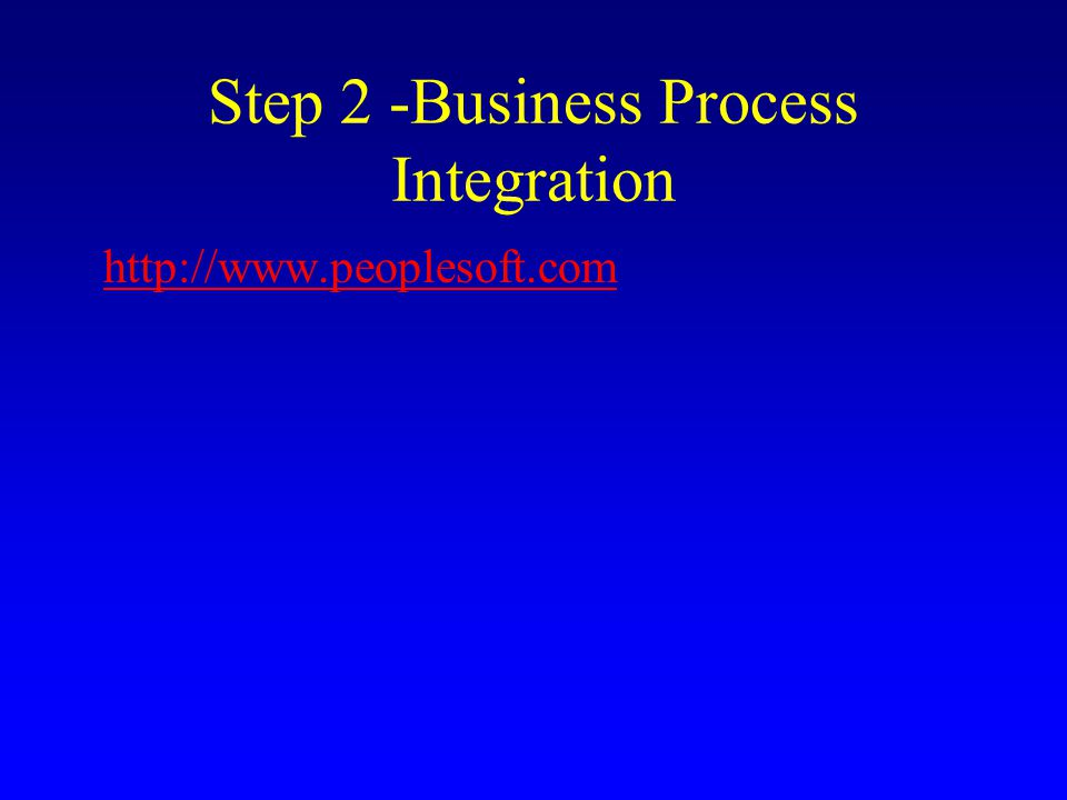 Step 2 -Business Process Integration http://www.peoplesoft.com