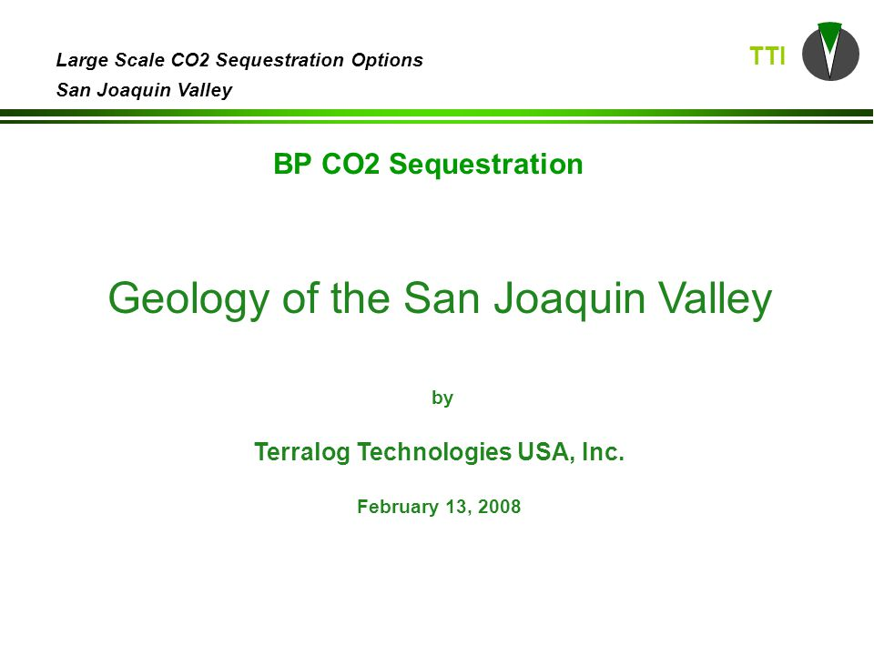 TTI Large Scale CO2 Sequestration Options San Joaquin Valley Geology of the San Joaquin Valley by Terralog Technologies USA, Inc.