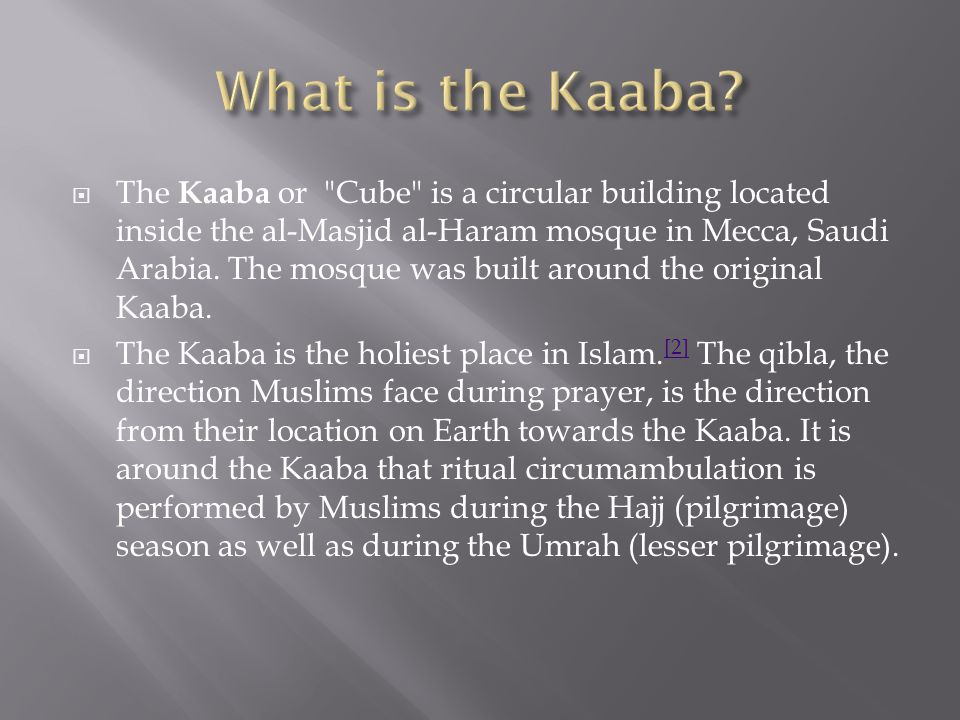  The Kaaba or Cube is a circular building located inside the al-Masjid al-Haram mosque in Mecca, Saudi Arabia.