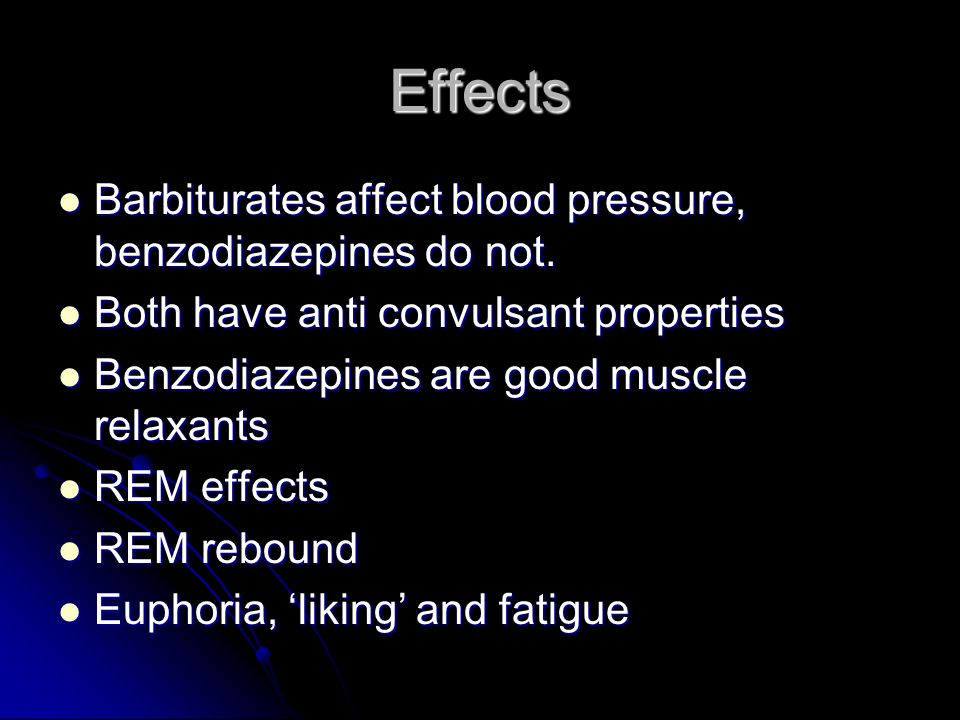 Effects Barbiturates affect blood pressure, benzodiazepines do not.