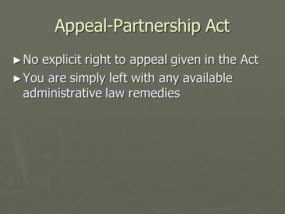 Appeal-Partnership Act ► No explicit right to appeal given in the Act ► You are simply left with any available administrative law remedies